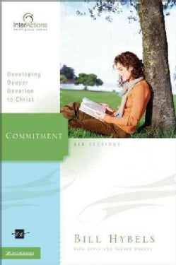 Commitment: Developing Deeper Devotion to Christ (Paperback)