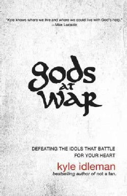 Gods at War: Defeating the Idols That Battle for Your Heart (Paperback)