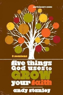 Five Things God Uses to Grow Your Faith Participant's Guide (Paperback)