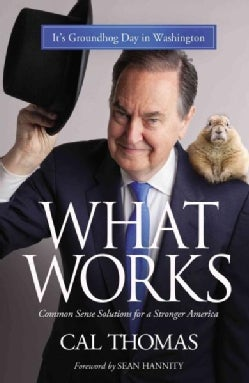 What Works: Common Sense Solutions for a Stronger America (Hardcover)