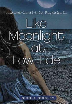 Like Moonlight at Low Tide: Sometimes the Current Is the Only Thing That Saves You (Hardcover)