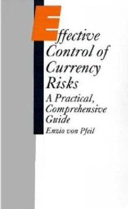 Effective Control of Currency Risks: A Practical, Comprehensive Guide (Hardcover)