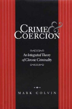 Crime and Coercion: An Integrated Theory of Chronic Criminality (Hardcover)