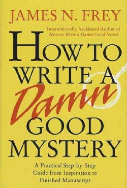 How to Write a Damn Good Mystery: A Practical Step-By-Step Guide from Inspiration to Finished Manuscript (Hardcover)