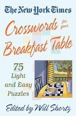 The New York Times Crosswords for Your Breakfast Table: 75 Light and Easy Puzzles (Paperback)