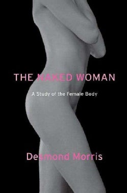 The Naked Woman: A Study of the Female Body (Paperback)