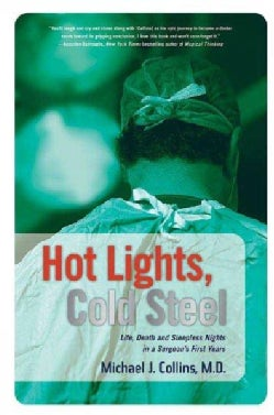 Hot Lights, Cold Steel: Life, Death And Sleepless Nights in a Surgeon's First Years (Paperback)