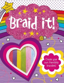 Braid It!: With 12 Amazing Bracelet Designs Towow Your Friends and Family! (Paperback)