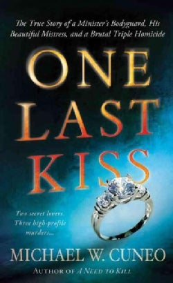 One Last Kiss: The True Story of a Minister's Bodyguard, His Beautiful Mistress, and a Brutal Triple Homicide (Paperback)