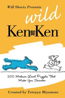 Will Shortz Presents Wild Kenken: 200 Medium-Level Logic Puzzles That Make You Smarter (Paperback)