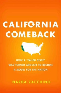"""California Comeback: How a """"Failed State"""" Became a Model for the Nation (Hardcover)"""