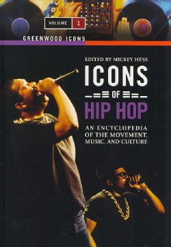 Icons of Hip Hop: An Encyclopedia of the Movement, Music, and Culture (Hardcover)