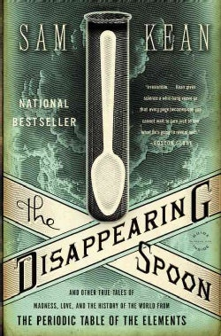 The Disappearing Spoon: And Other True Tales of Madness, Love, and the History of the World from the Periodic Tab... (Paperback)