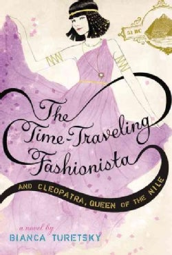 The Time-Traveling Fashionista and Cleopatra, Queen of the Nile (Hardcover)