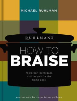 Ruhlman's How to Braise: Foolproof Techniques and Recipes for the Home Cook (Hardcover)