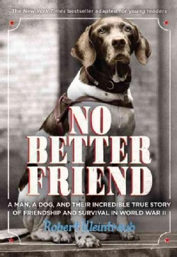 No Better Friend: A Man, a Dog, and Their Incredible True Story of Friendship and Survival in World War II, Young... (Hardcover)