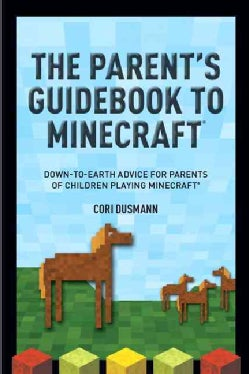 The Minecraft Guide for Parents: Down-to-earth Advice for Parents of Children Playing Minecraft (Paperback)