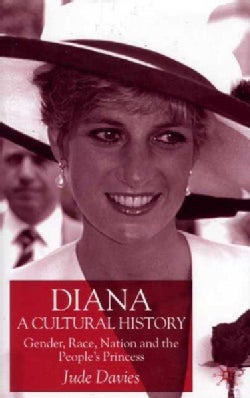 Diana, a Cultural History: Gender, Race, Nation, and the People's Princess (Hardcover)