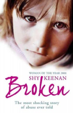Broken: The Most Shocking True Story of Abuse Ever Told (Paperback)