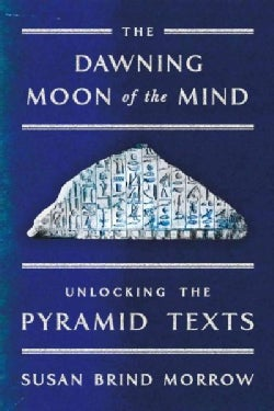 The Dawning Moon of the Mind: Unlocking the Pyramid Texts (Hardcover)
