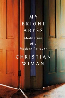 My Bright Abyss: Meditation of a Modern Believer (Hardcover)