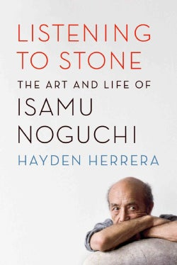 Listening to Stone: The Art and Life of Isamu Noguchi (Hardcover)