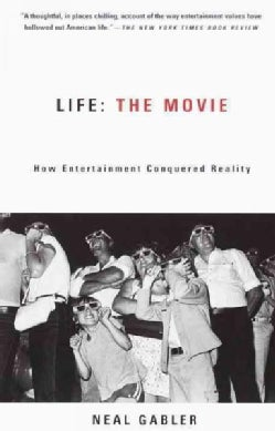 Life the Movie: How Entertainment Conquered Reality (Paperback)
