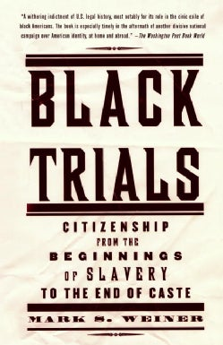 Black Trials: Citizenship from the Beginnings of Slavery to the End of Caste (Paperback)