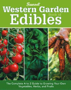 Western Garden Book of Edibles: The Complete A to Z Guide to Growing Your Own Vegetables, Herbs, and Fruits (Paperback)