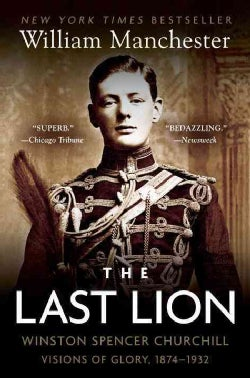 The Last Lion: Winston Spencer Churchill : Visions of Glory, 1874-1932 (Paperback)