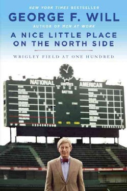 A Nice Little Place on the North Side: Wrigley Field at One Hundred (Hardcover)