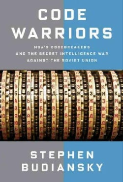 Code Warriors: Nsa's Codebreakers and the Secret Intelligence War Against the Soviet Union (Hardcover)