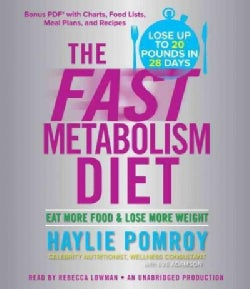 The Fast Metabolism Diet: Eat More Food &amp; Lose More Weight: Bonus PDF with Charts, Food Lists, Meal Plans, and Rec... (CD-Audio)