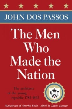 The Men Who Made the Nation: The Architects of the Young Republic 1782-1802 (Paperback)