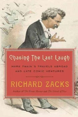 Chasing the Last Laugh: Mark Twain's Raucous and Redemptive Round-the-World Comedy Tour (Hardcover)