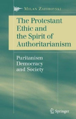 The Protestant Ethic and the Spirit of Authoritarianism: Puritanism, Democracy, And Society (Hardcover)