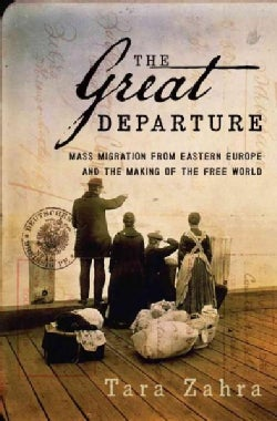 The Great Departure: Mass Migration from Eastern Europe and the Making of the Free World (Hardcover)