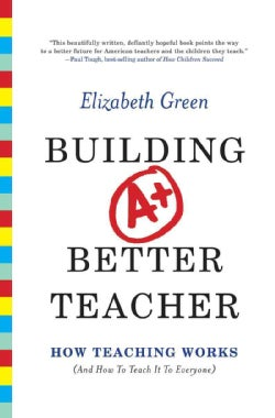 Building a Better Teacher: How Teaching Works (and How to Teach It to Everyone) (Hardcover)