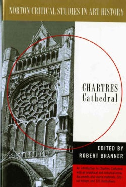Chartres Cathedral: Illustrations, Introductory Essay, Documents, Analysis, Criticism (Paperback)