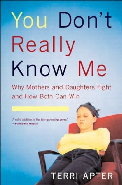 You Don't Really Know Me: Why Mothers & Daughters Fight And How Both Can Win (Paperback)