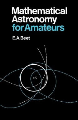 Mathematical Astronomy for Amateurs (Paperback)