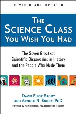 The Science Class You Wish You Had: The Seven Greatest Scientific Discoveries in History and the People Who Made ... (Paperback)
