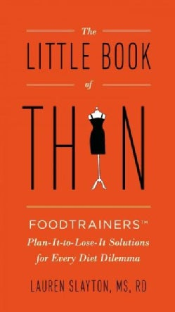 The Little Book of Thin: Foodtrainers Plan-It-to-Lose-It Solutions for Every Diet Dilemma (Paperback)