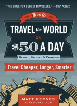 How to Travel the World on $50 a Day: Travel Cheaper, Longer, Smarter (Paperback)