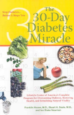 The 30-Day Diabetes Miracle: Lifestyle Center of America's Complete Program for Overcoming Diabetes, Restoring He... (Paperback)