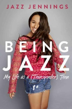 Being Jazz: My Life As a (Transgender) Teen (Hardcover)