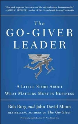 The Go-Giver Leader: A Little Story About What Matters Most in Business (Hardcover)