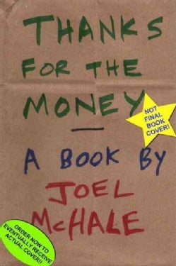 Thanks for the Money: How to Use My Life Story to Become the Best Joel Mchale You Can Be (Hardcover)