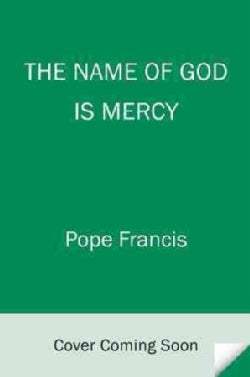 The Name of God Is Mercy: A Conversation With Andrea Tornielli (Hardcover)