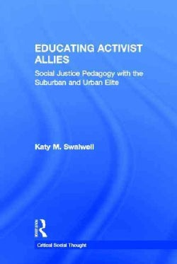 Educating Activist Allies: Social Justice Pedagogy With the Suburban and Urban Elite (Hardcover)